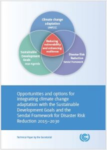 Technical paper 2017. Opportunities and options for integrating climate change adaptation with the Sustainable Development Goals and the Sendai Framework for Disaster Risk Reduction 2015–2030.